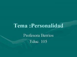 Tema Personalidad Profesora Berros Educ 105 Personalidad La