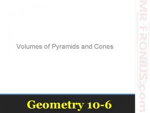 Volumes of Pyramids and Cones Geometry 10 6