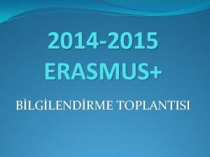 2014 2015 ERASMUS BLGLENDRME TOPLANTISI N ARTLAR KARI