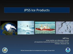 JPSS Ice Products Jeff Key NOAA Satellite and
