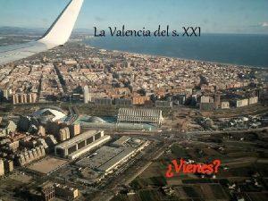 La Valencia del s XXI Vienes En Valencia