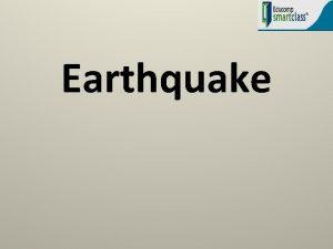 Earthquake Earthquake An earthquake also known as a