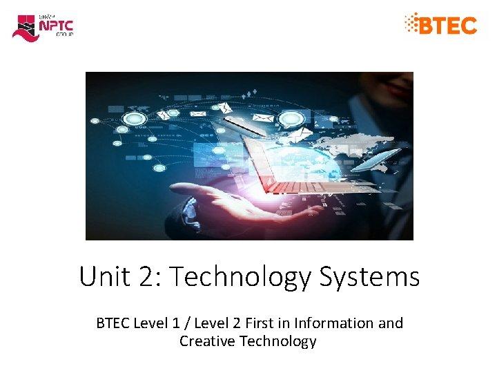 Unit 2 Technology Systems BTEC Level 1 Level