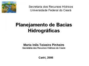 Secretaria dos Recursos Hdricos Universidade Federal do Cear