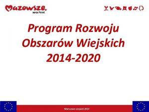 Program Rozwoju Obszarw Wiejskich 2014 2020 Warszawa sierpie