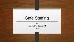 Safe Staffing By Anabela Dos Santos RN 7815