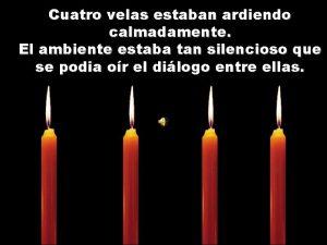 Cuatro velas estaban ardiendo calmadamente El ambiente estaba