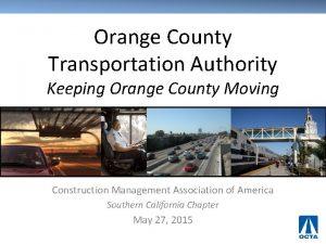 Orange County Transportation Authority Keeping Orange County Moving