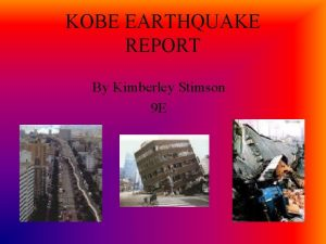 KOBE EARTHQUAKE REPORT By Kimberley Stimson 9 E