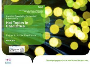 London Speciality School of Paediatrics Hot Topics in