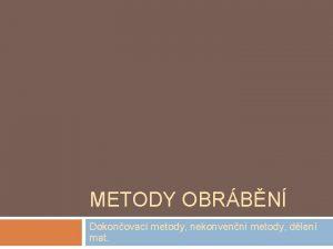 METODY OBRBN Dokonovac metody nekonvenn metody dlen mat