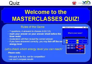 Quiz Welcome to the MASTERCLASSES QUIZ Rules of