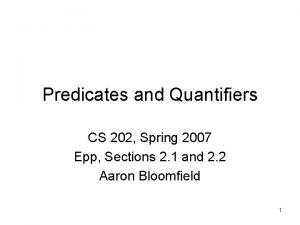 Predicates and Quantifiers CS 202 Spring 2007 Epp