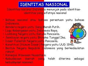 IDENTITAS NASIONAL Identitas nasional Indonesia menunjuk pada identitas