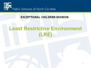 EXCEPTIONAL CHILDREN DIVISION Least Restrictive Environment LRE 1