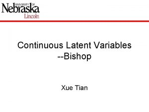 Continuous Latent Variables Bishop Xue Tian Continuous Latent