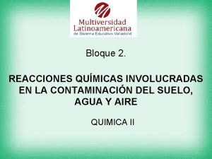 Bloque 2 REACCIONES QUMICAS INVOLUCRADAS EN LA CONTAMINACIN