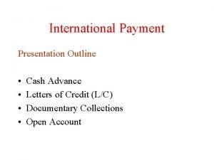 International Payment Presentation Outline Cash Advance Letters of