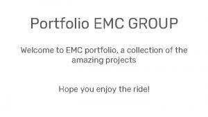 Portfolio EMC GROUP Welcome to EMC portfolio a