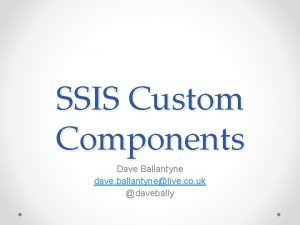 SSIS Custom Components Dave Ballantyne dave ballantynelive co