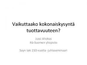 Vaikuttaako kokonaiskysynt tuottavuuteen Jussi Ahokas ItSuomen yliopisto Sayn
