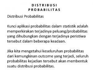 DISTRIBUSI PROBABILITAS Distribusi Probabilitas Kunci aplikasi probabilitas dalam