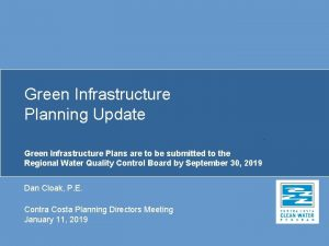 Green Infrastructure Planning Update Green Infrastructure Plans are