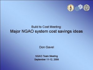 Build to Cost Meeting Major NGAO system cost