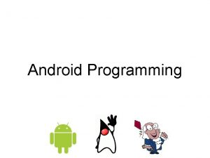 Android Programming Overview What is Android Why teach