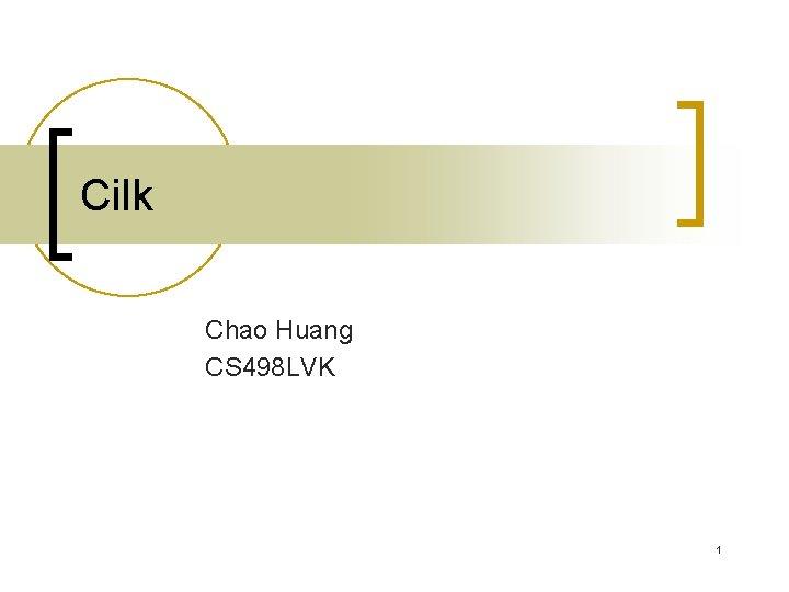 Cilk Chao Huang CS 498 LVK 1 Introduction