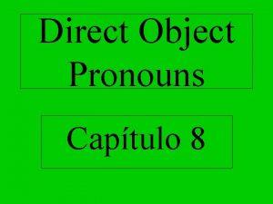 Direct Object Pronouns Captulo 8 Direct Object Pronouns