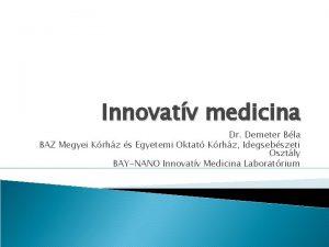 Innovatv medicina Dr Demeter Bla BAZ Megyei Krhz