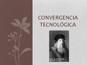 CONVERGENCIA TECNOLGICA LA TECNOLOGA COMENZ 0 A DESARROLLARSE