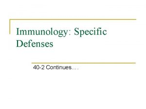 Immunology Specific Defenses 40 2 Continues SPECIFIC DEFENSE