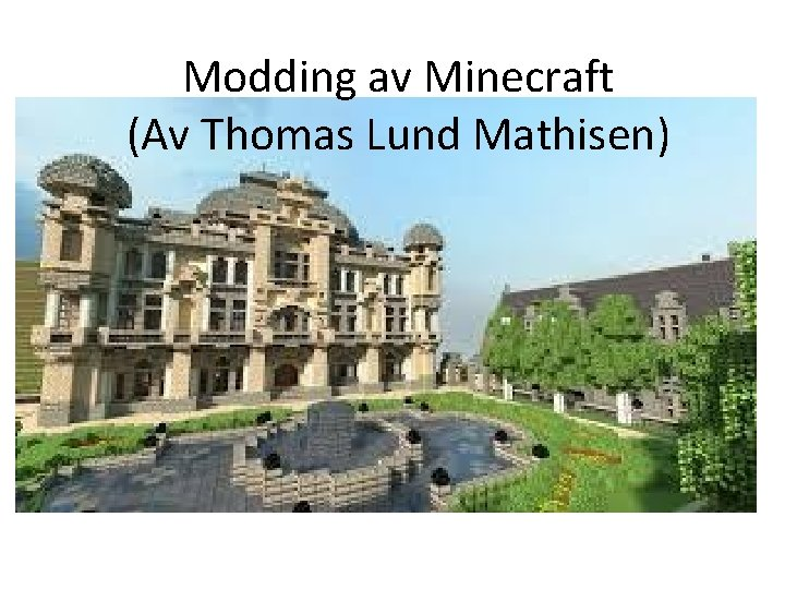 Modding av Minecraft Av Thomas Lund Mathisen Java