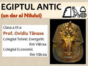 EGIPTUL ANTIC un dar al Nilului Clasa a