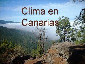 Clima en Canarias Clima en Canarias El clima