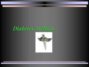 Diabetes Mellitus DIABETES MELLITUS Es un trastorno complejo