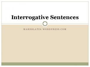 Interrogative Sentences MARSHLATIN WORDPRESS COM Interrogative Sentences There