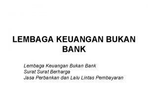LEMBAGA KEUANGAN BUKAN BANK Lembaga Keuangan Bukan Bank