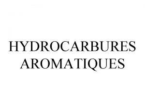 HYDROCARBURES AROMATIQUES BENZENE 1 Gnralit Le benzne fut