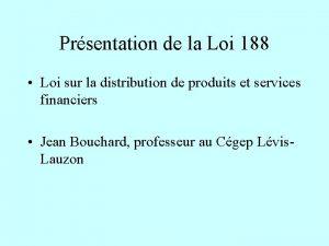 Prsentation de la Loi 188 Loi sur la