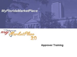 My Florida Market Place Approver Training Agenda q
