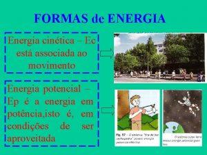 FORMAS de ENERGIA Energia cintica Ec est associada