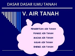DASAR ILMU TANAH V AIR TANAH PENGERTIAN AIR