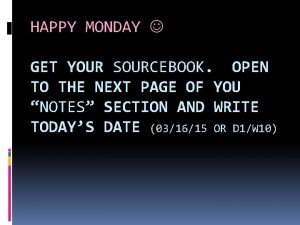 HAPPY MONDAY GET YOUR SOURCEBOOK OPEN TO THE