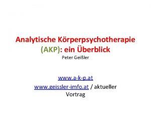 Analytische Krperpsychotherapie AKP ein berblick Peter Geiler www