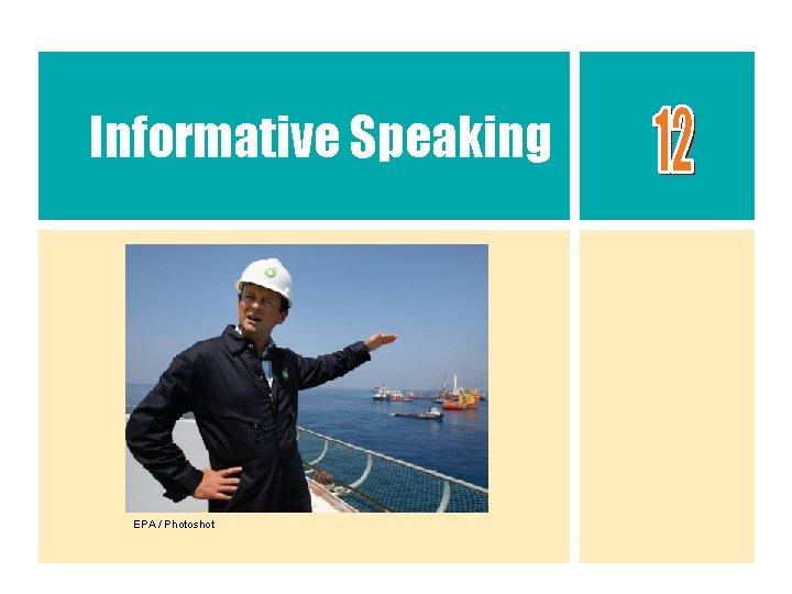 Informative Speaking EPA Photoshot Informative Speech A speech