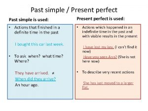 Past simple Present perfect Past simple is used