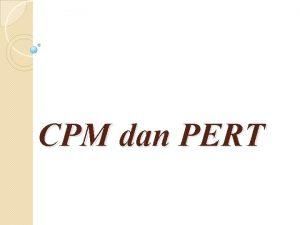 CPM dan PERT PERT dan CPM adalah suatu